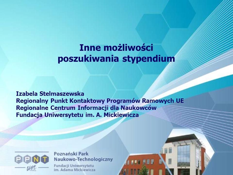 Inne możliwości poszukiwania stypendium Izabela Stelmaszewska Regionalny Punkt Kontaktowy Programów Ramowych UE Regionalne Centrum Informacji dla Naukowców Fundacja Uniwersytetu im.