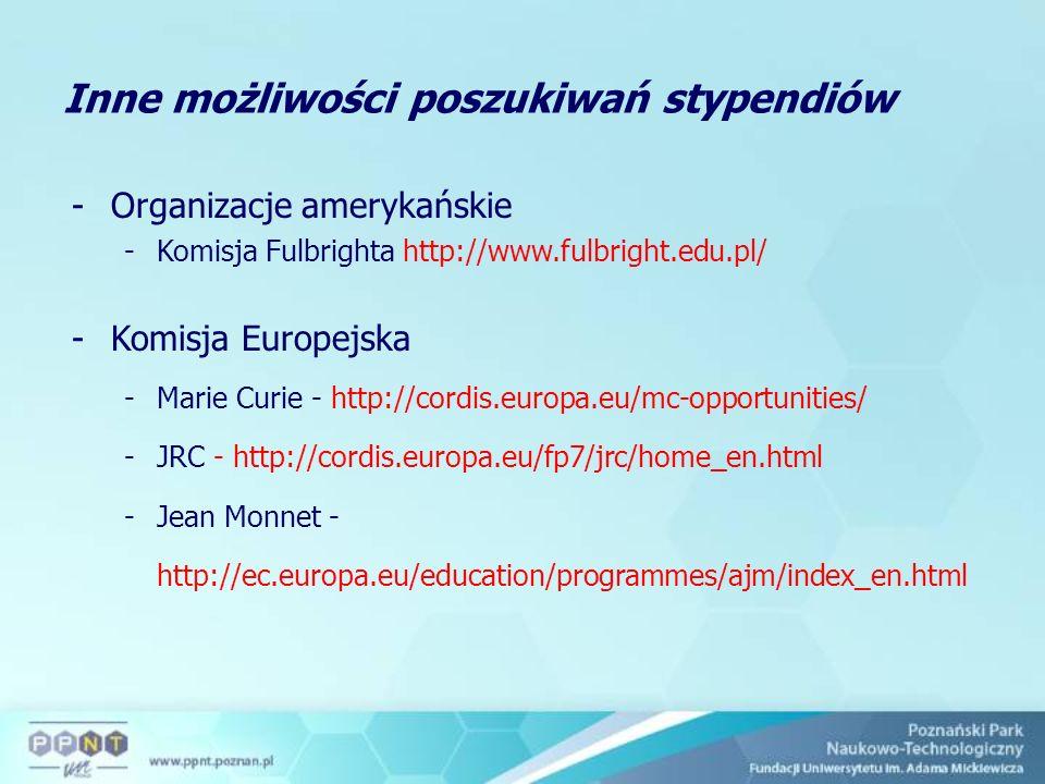 -Organizacje amerykańskie -Komisja Fulbrighta http://www.fulbright.edu.pl/ -Komisja Europejska -Marie Curie - http://cordis.europa.eu/mc-opportunities