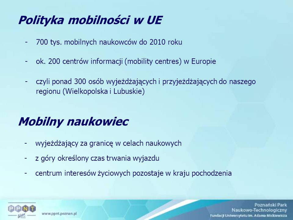 Polityka mobilności w UE -700 tys. mobilnych naukowców do 2010 roku -ok. 200 centrów informacji (mobility centres) w Europie -czyli ponad 300 osób wyj