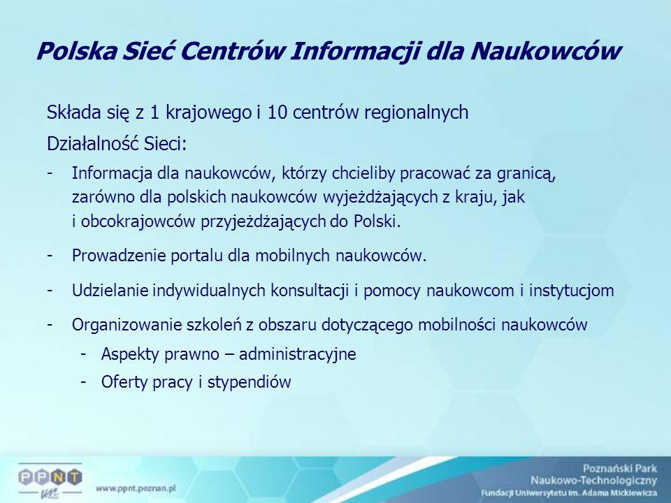 Polska Sieć Centrów Informacji dla Naukowców Składa się z 1 krajowego i 10 centrów regionalnych Działalność Sieci: -Informacja dla naukowców, którzy chcieliby pracować za granicą, zarówno dla polskich naukowców wyjeżdżających z kraju, jak i obcokrajowców przyjeżdżających do Polski.