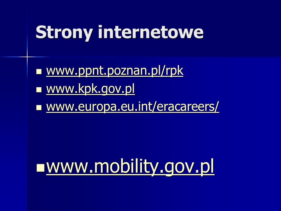 Strony internetowe www.ppnt.poznan.pl/rpk www.ppnt.poznan.pl/rpk www.ppnt.poznan.pl/rpk www.kpk.gov.pl www.kpk.gov.pl www.kpk.gov.pl www.europa.eu.int/eracareers/ www.europa.eu.int/eracareers/ www.europa.eu.int/eracareers/ www.mobility.gov.pl www.mobility.gov.pl www.mobility.gov.pl