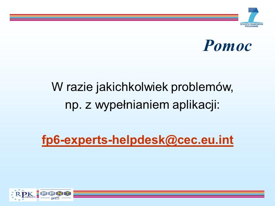 Pomoc W razie jakichkolwiek problemów, np. z wypełnianiem aplikacji: fp6-experts-helpdesk@cec.eu.int