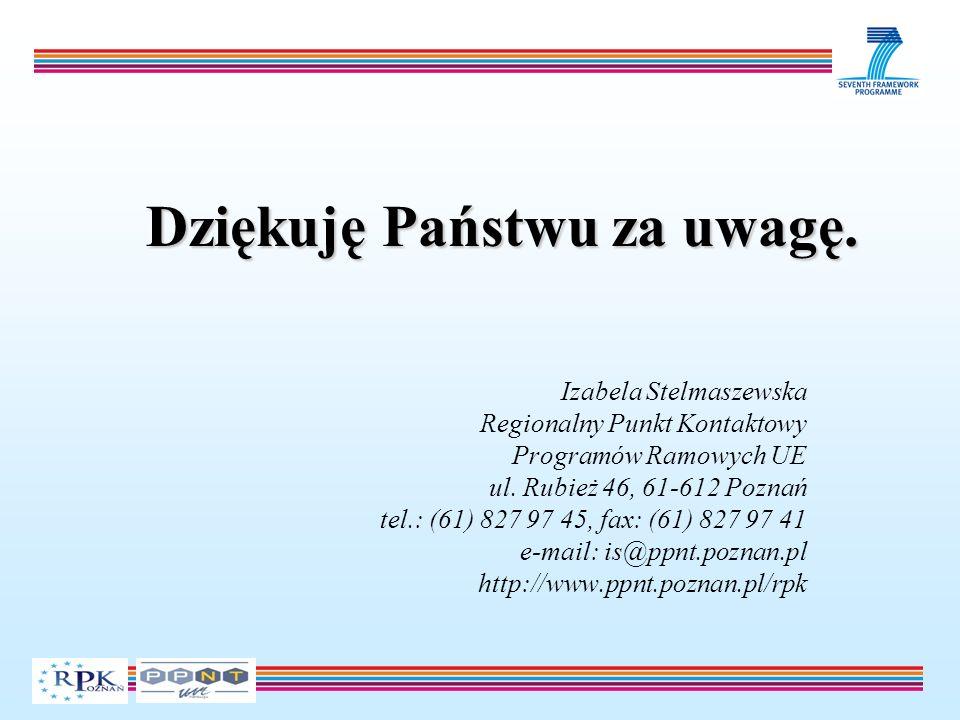 Dziękuję Państwu za uwagę. Izabela Stelmaszewska Regionalny Punkt Kontaktowy Programów Ramowych UE ul. Rubież 46, 61-612 Poznań tel.: (61) 827 97 45,