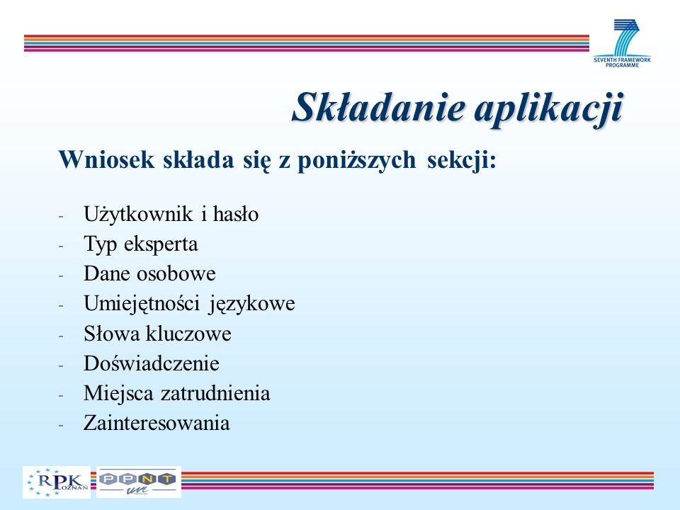 Składanie aplikacji Wniosek składa się z poniższych sekcji: - Użytkownik i hasło - Typ eksperta - Dane osobowe - Umiejętności językowe - Słowa kluczowe - Doświadczenie - Miejsca zatrudnienia - Zainteresowania