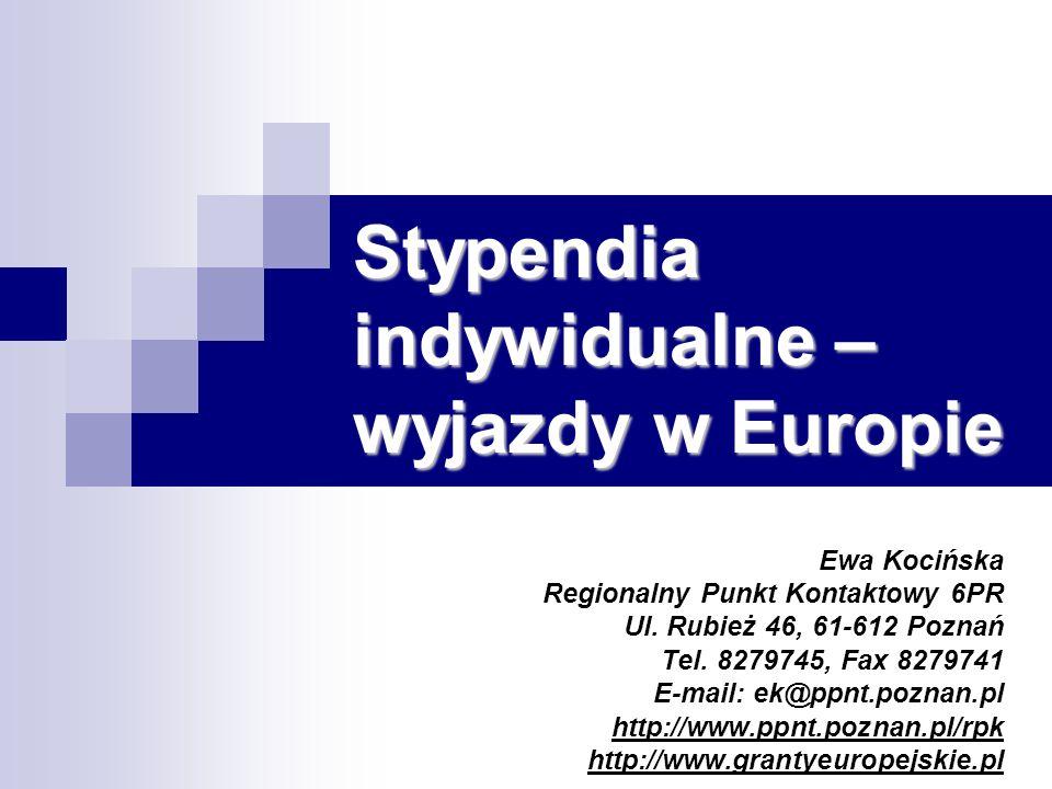 Stypendia indywidualne – wyjazdy w Europie Ewa Kocińska Regionalny Punkt Kontaktowy 6PR Ul. Rubież 46, 61-612 Poznań Tel. 8279745, Fax 8279741 E-mail: