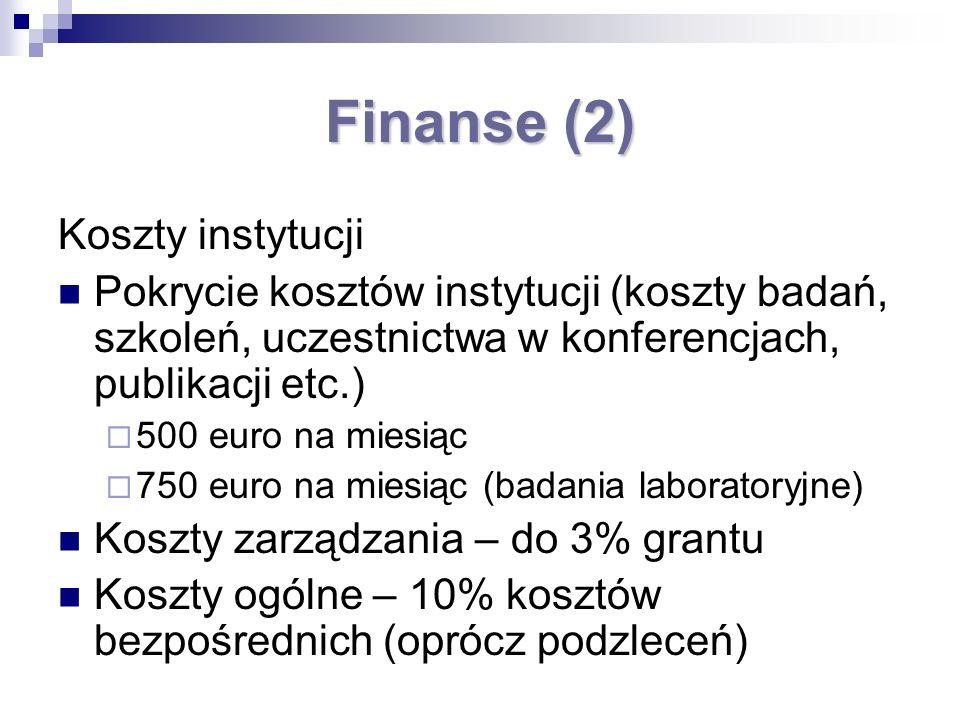 Finanse (2) Koszty instytucji Pokrycie kosztów instytucji (koszty badań, szkoleń, uczestnictwa w konferencjach, publikacji etc.) 500 euro na miesiąc 750 euro na miesiąc (badania laboratoryjne) Koszty zarządzania – do 3% grantu Koszty ogólne – 10% kosztów bezpośrednich (oprócz podzleceń)