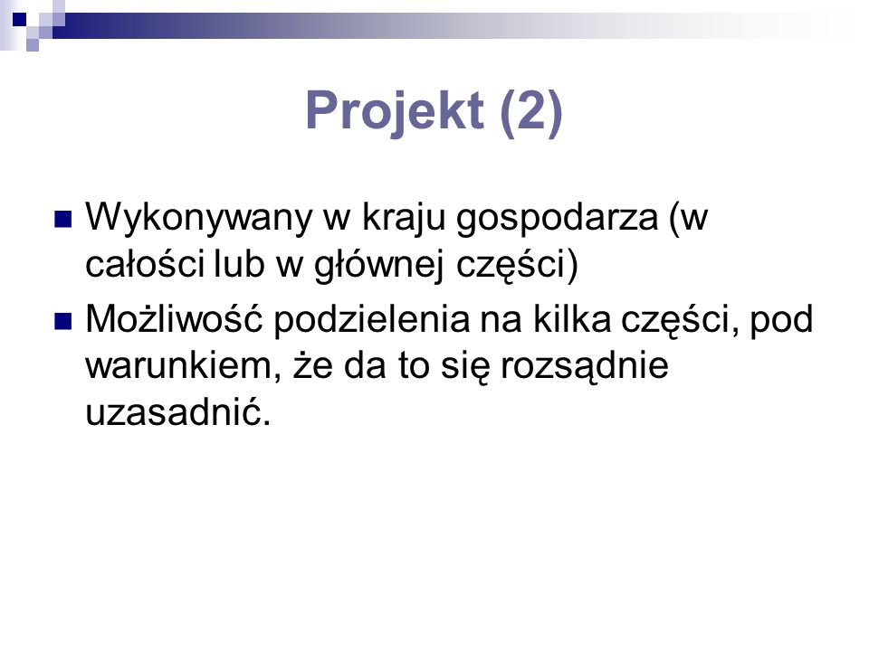 Projekt (2) Wykonywany w kraju gospodarza (w całości lub w głównej części) Możliwość podzielenia na kilka części, pod warunkiem, że da to się rozsądni