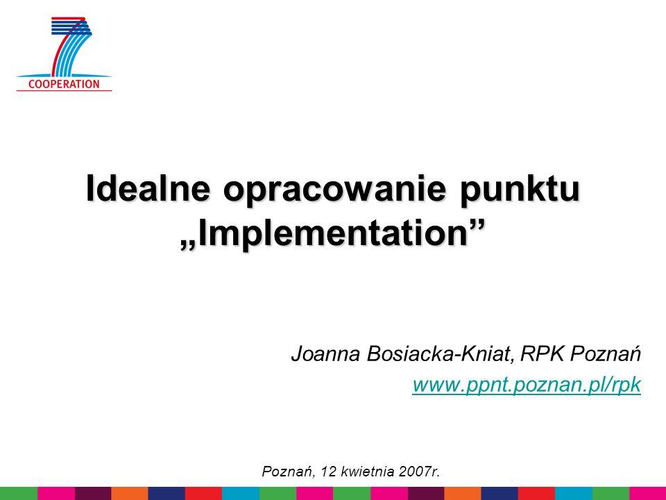 Idealne opracowanie punktu Implementation Joanna Bosiacka-Kniat, RPK Poznań www.ppnt.poznan.pl/rpk Poznań, 12 kwietnia 2007r.