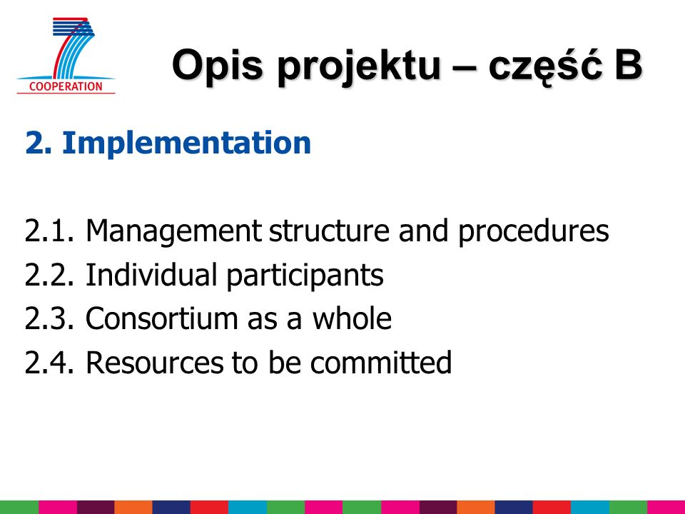 Opis projektu – część B Opis projektu – część B 2. Implementation 2.1. Management structure and procedures 2.2. Individual participants 2.3. Consortiu