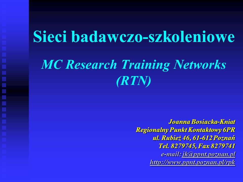 Sieci badawczo-szkoleniowe MC Research Training Networks (RTN) Joanna Bosiacka-Kniat Regionalny Punkt Kontaktowy 6PR ul. Rubież 46, 61-612 Poznań Tel.