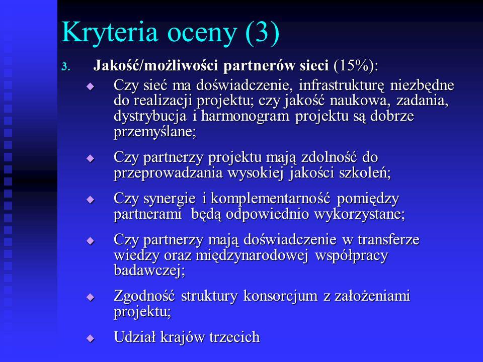 Kryteria oceny (3) 3. Jakość/możliwości partnerów sieci (15%): Czy sieć ma doświadczenie, infrastrukturę niezbędne do realizacji projektu; czy jakość