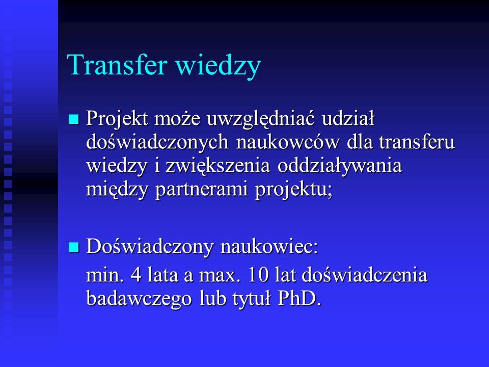 Transfer wiedzy Projekt może uwzględniać udział doświadczonych naukowców dla transferu wiedzy i zwiększenia oddziaływania między partnerami projektu;