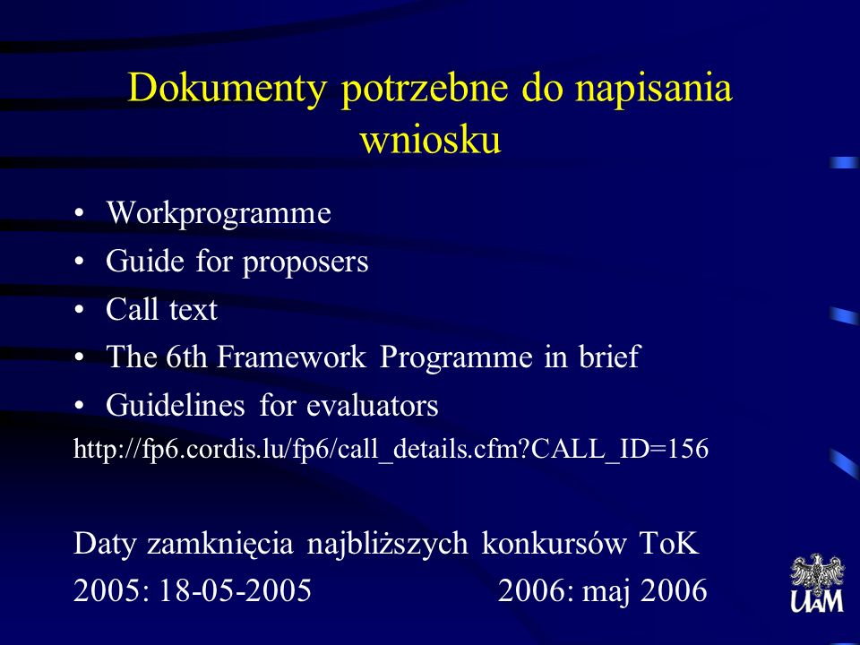 Dokumenty potrzebne do napisania wniosku Workprogramme Guide for proposers Call text The 6th Framework Programme in brief Guidelines for evaluators ht