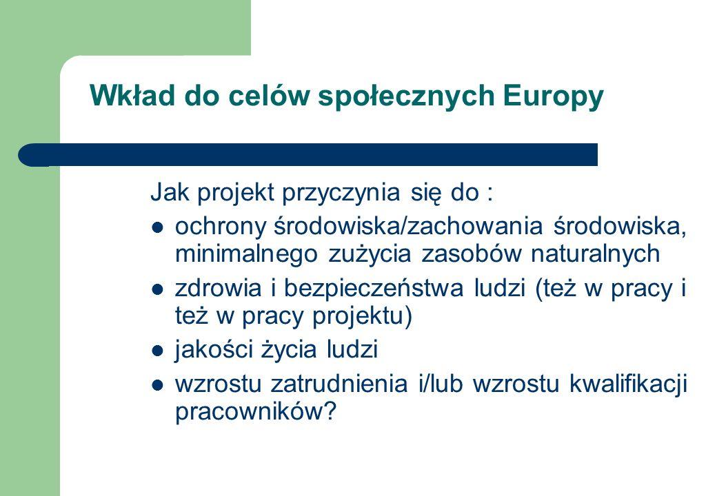 Wkład do celów społecznych Europy Jak projekt przyczynia się do : ochrony środowiska/zachowania środowiska, minimalnego zużycia zasobów naturalnych zd