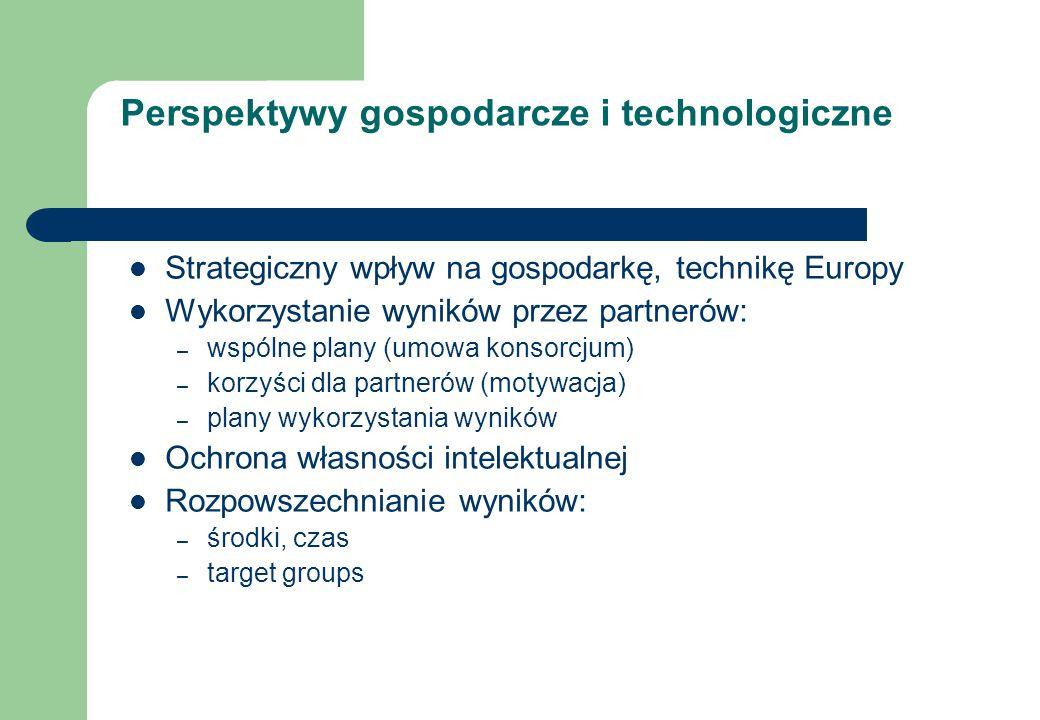 Perspektywy gospodarcze i technologiczne Strategiczny wpływ na gospodarkę, technikę Europy Wykorzystanie wyników przez partnerów: – wspólne plany (umo
