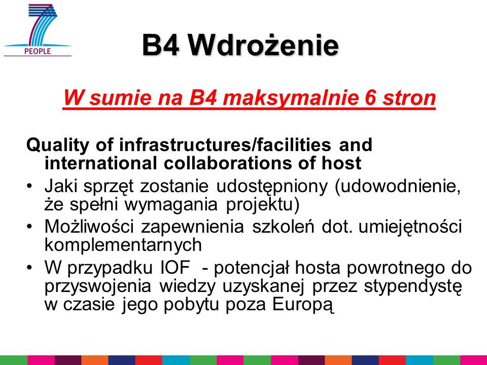 B4 Wdrożenie W sumie na B4 maksymalnie 6 stron Quality of infrastructures/facilities and international collaborations of host Jaki sprzęt zostanie udostępniony (udowodnienie, że spełni wymagania projektu) Możliwości zapewnienia szkoleń dot.