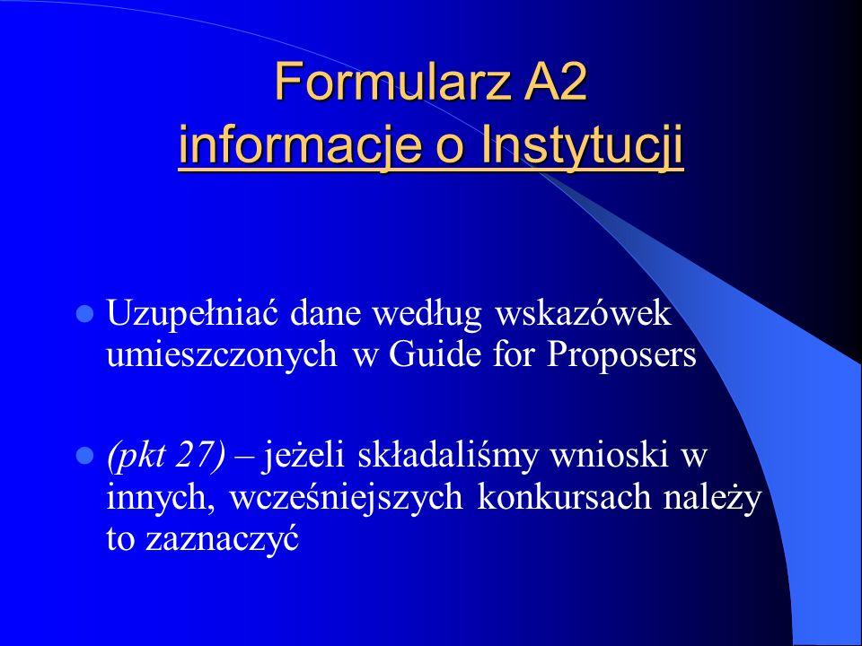 Formularz A2 informacje o Instytucji Uzupełniać dane według wskazówek umieszczonych w Guide for Proposers (pkt 27) – jeżeli składaliśmy wnioski w innych, wcześniejszych konkursach należy to zaznaczyć