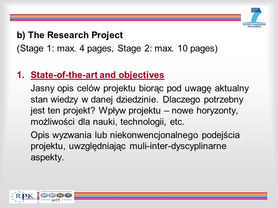 b) The Research Project (Stage 1: max. 4 pages, Stage 2: max. 10 pages) 1.State-of-the-art and objectives Jasny opis celów projektu biorąc pod uwagę a