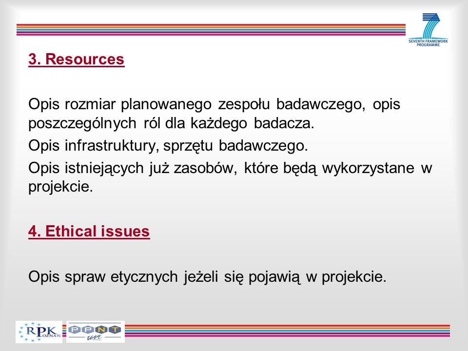 3. Resources Opis rozmiar planowanego zespołu badawczego, opis poszczególnych ról dla każdego badacza. Opis infrastruktury, sprzętu badawczego. Opis i