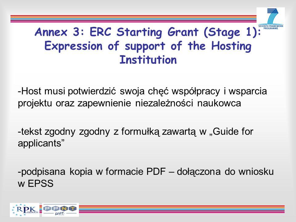 Annex 3: ERC Starting Grant (Stage 1): Expression of support of the Hosting Institution -Host musi potwierdzić swoja chęć współpracy i wsparcia projektu oraz zapewnienie niezależności naukowca -tekst zgodny zgodny z formułką zawartą w Guide for applicants -podpisana kopia w formacie PDF – dołączona do wniosku w EPSS