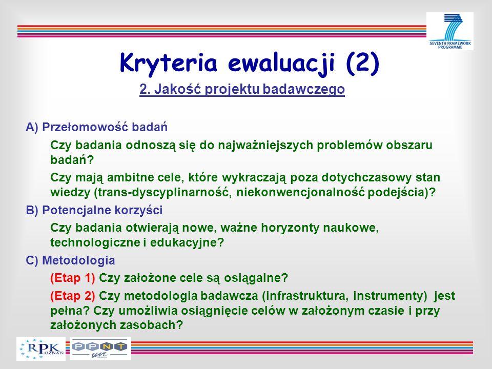 Kryteria ewaluacji (2) 2. Jakość projektu badawczego A) Przełomowość badań Czy badania odnoszą się do najważniejszych problemów obszaru badań? Czy maj
