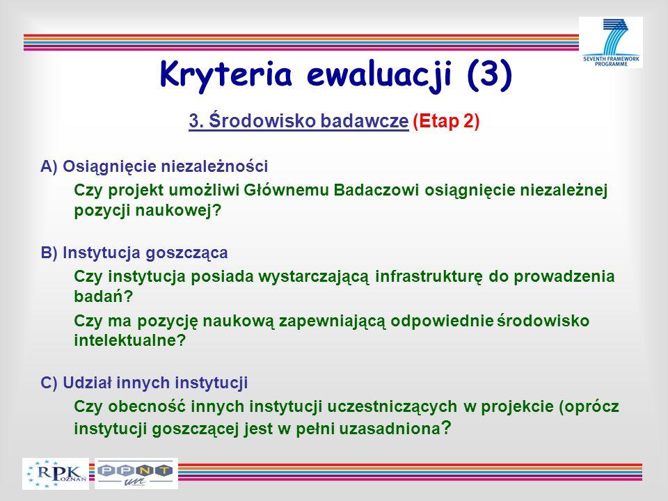 Kryteria ewaluacji (3) 3. Środowisko badawcze (Etap 2) A) Osiągnięcie niezależności Czy projekt umożliwi Głównemu Badaczowi osiągnięcie niezależnej po