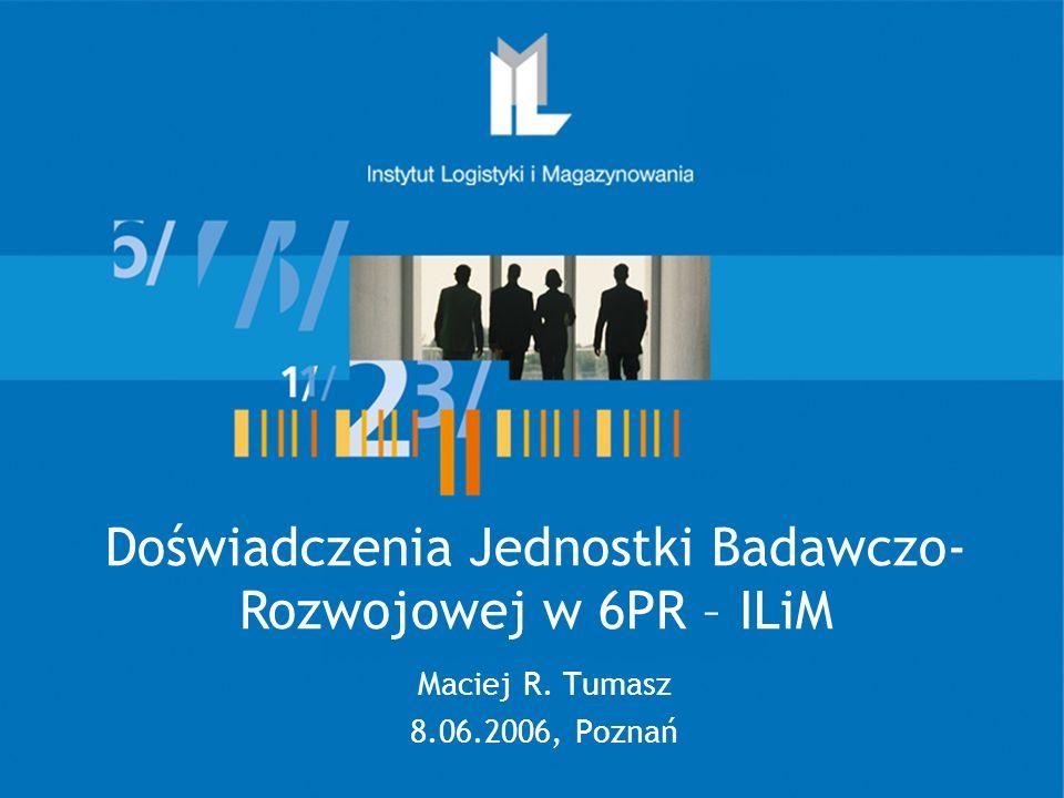 Doświadczenia Jednostki Badawczo- Rozwojowej w 6PR – ILiM Maciej R. Tumasz 8.06.2006, Poznań