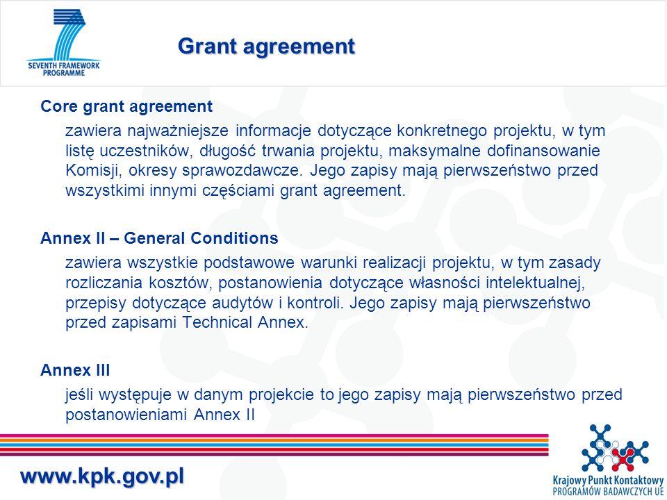 www.kpk.gov.pl Grant agreement Core grant agreement zawiera najważniejsze informacje dotyczące konkretnego projektu, w tym listę uczestników, długość trwania projektu, maksymalne dofinansowanie Komisji, okresy sprawozdawcze.
