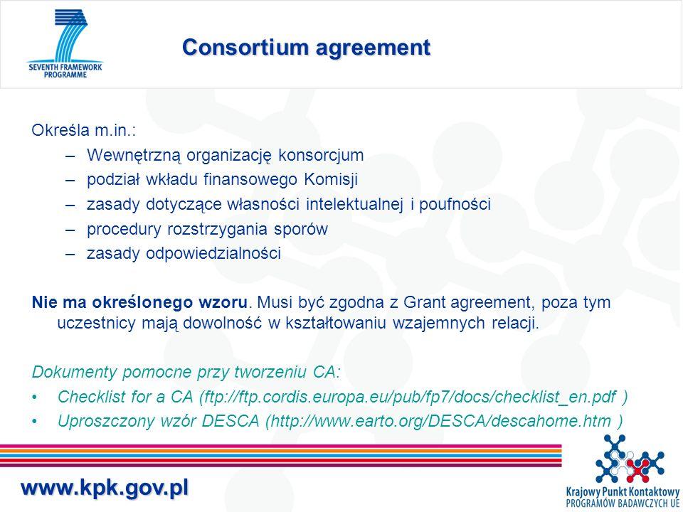 www.kpk.gov.pl Consortium agreement Określa m.in.: –Wewnętrzną organizację konsorcjum –podział wkładu finansowego Komisji –zasady dotyczące własności intelektualnej i poufności –procedury rozstrzygania sporów –zasady odpowiedzialności Nie ma określonego wzoru.