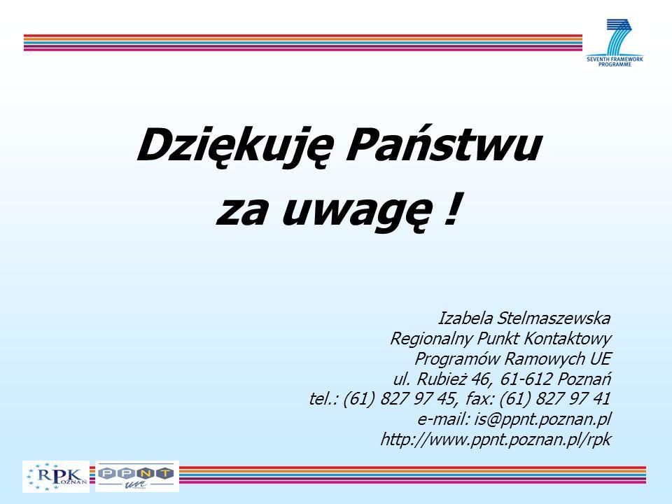 Dziękuję Państwu za uwagę ! Izabela Stelmaszewska Regionalny Punkt Kontaktowy Programów Ramowych UE ul. Rubież 46, 61-612 Poznań tel.: (61) 827 97 45,