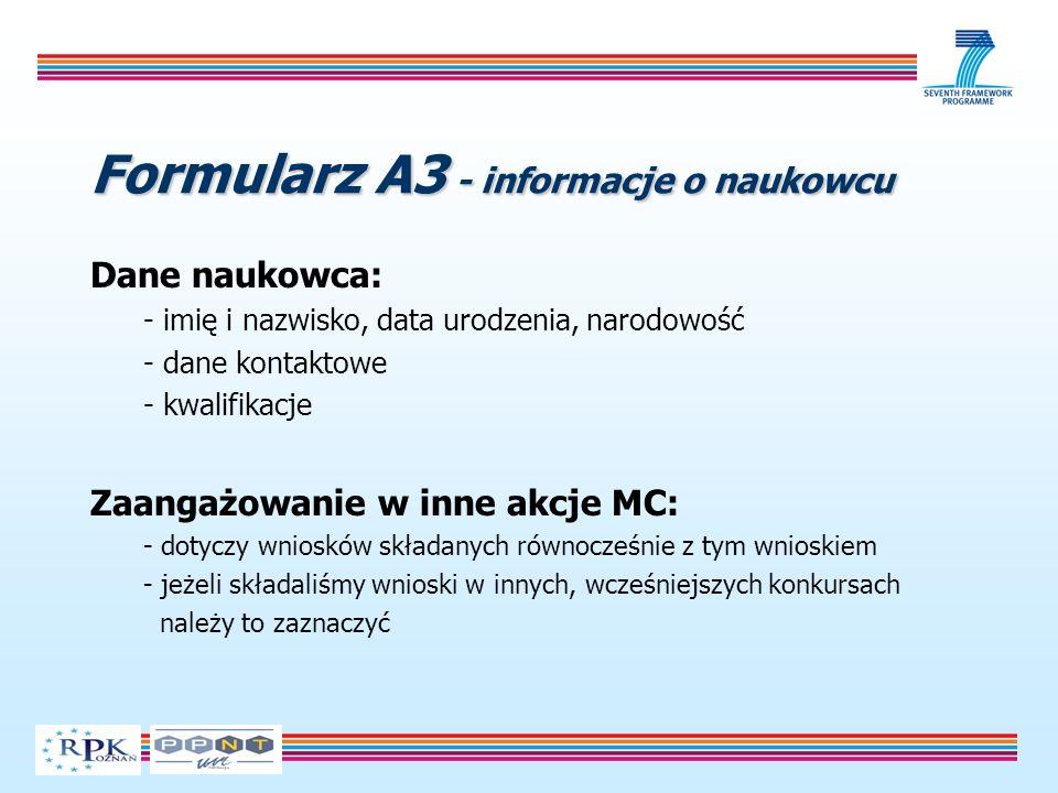 Formularz A3 - informacje o naukowcu Dane naukowca: - imię i nazwisko, data urodzenia, narodowość - dane kontaktowe - kwalifikacje Zaangażowanie w inn