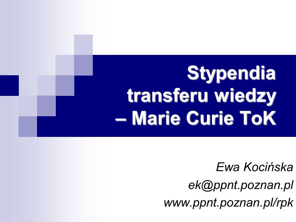 Ewa Kocińska ek@ppnt.poznan.pl www.ppnt.poznan.pl/rpk Stypendia transferu wiedzy – Marie Curie ToK