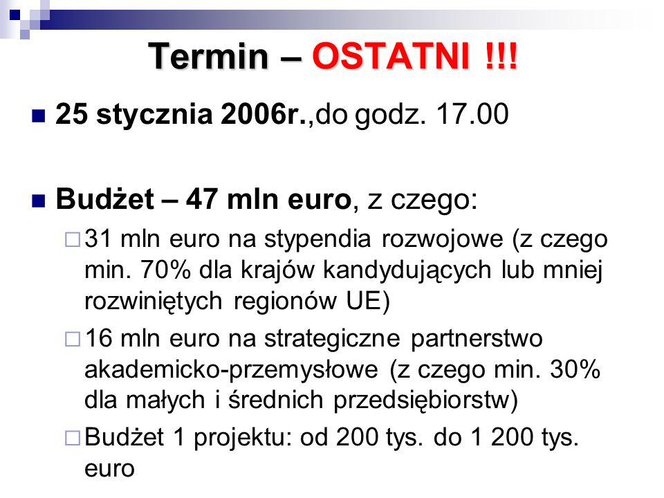 Termin – OSTATNI !!! 25 stycznia 2006r.,do godz. 17.00 Budżet – 47 mln euro, z czego: 31 mln euro na stypendia rozwojowe (z czego min. 70% dla krajów