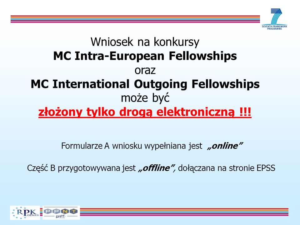 Wniosek na konkursy MC Intra-European Fellowships oraz MC International Outgoing Fellowships może być złożony tylko drogą elektroniczną !!.