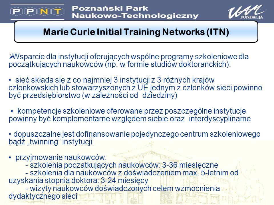 Marie Curie Initial Training Networks (ITN) Wsparcie dla instytucji oferujących wspólne programy szkoleniowe dla początkujących naukowców (np.
