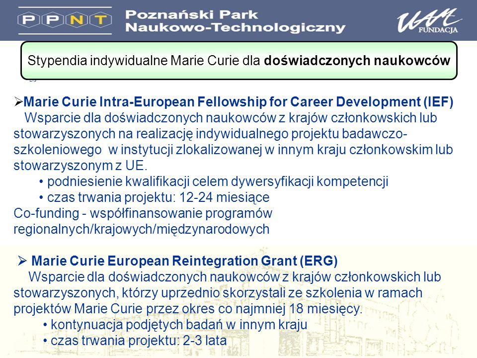 Lis Stypendia indywidualne Marie Curie dla doświadczonych naukowców Marie Curie Intra-European Fellowship for Career Development (IEF) Wsparcie dla doświadczonych naukowców z krajów członkowskich lub stowarzyszonych na realizację indywidualnego projektu badawczo- szkoleniowego w instytucji zlokalizowanej w innym kraju członkowskim lub stowarzyszonym z UE.