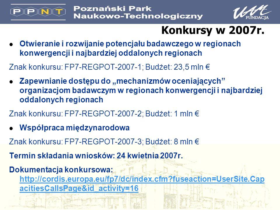 Konkursy w 2007r. l Otwieranie i rozwijanie potencjału badawczego w regionach konwergencji i najbardziej oddalonych regionach Znak konkursu: FP7-REGPO