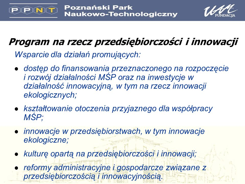 Program na rzecz przedsiębiorczości i innowacji Wsparcie dla działań promujących: l dostęp do finansowania przeznaczonego na rozpoczęcie i rozwój dzia