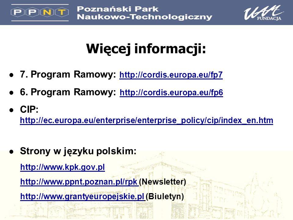 Więcej informacji: l 7. Program Ramowy: http://cordis.europa.eu/fp7 l 6. Program Ramowy: http://cordis.europa.eu/fp6 l CIP: http://ec.europa.eu/enterp