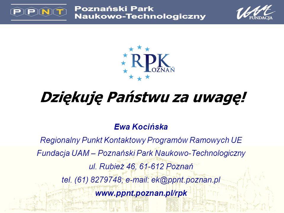 Dziękuję Państwu za uwagę! Ewa Kocińska Regionalny Punkt Kontaktowy Programów Ramowych UE Fundacja UAM – Poznański Park Naukowo-Technologiczny ul. Rub