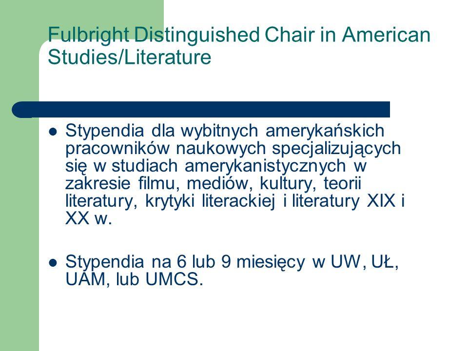 Fulbright Distinguished Chair in American Studies/Literature Stypendia dla wybitnych amerykańskich pracowników naukowych specjalizujących się w studiach amerykanistycznych w zakresie filmu, mediów, kultury, teorii literatury, krytyki literackiej i literatury XIX i XX w.