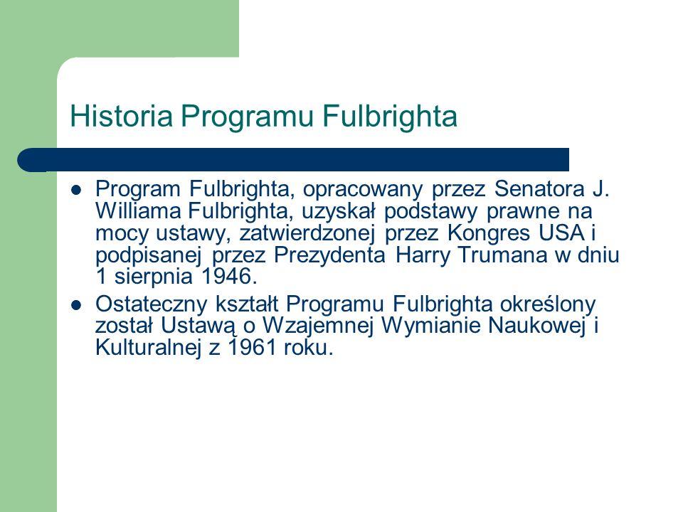 Cele Programu Fulbrighta Inicjowanie, wspieranie, prowadzenie organizowanie wszelkiej działalności w zakresie studiów, badań naukowych, szkoleń oraz innych przedsięwzięć z dziedziny nauki, szkolnictwa wyższego, oświaty, kultury i sztuki, prowadzonych przez lub dla obywateli amerykańskich poprzez wizyty i wymiany studentów, stażystów, wykładowców, artystów, dziennikarzy, nauczycieli, naukowców, oraz innych osób ze środowisk nauki, kultury i sztuki.