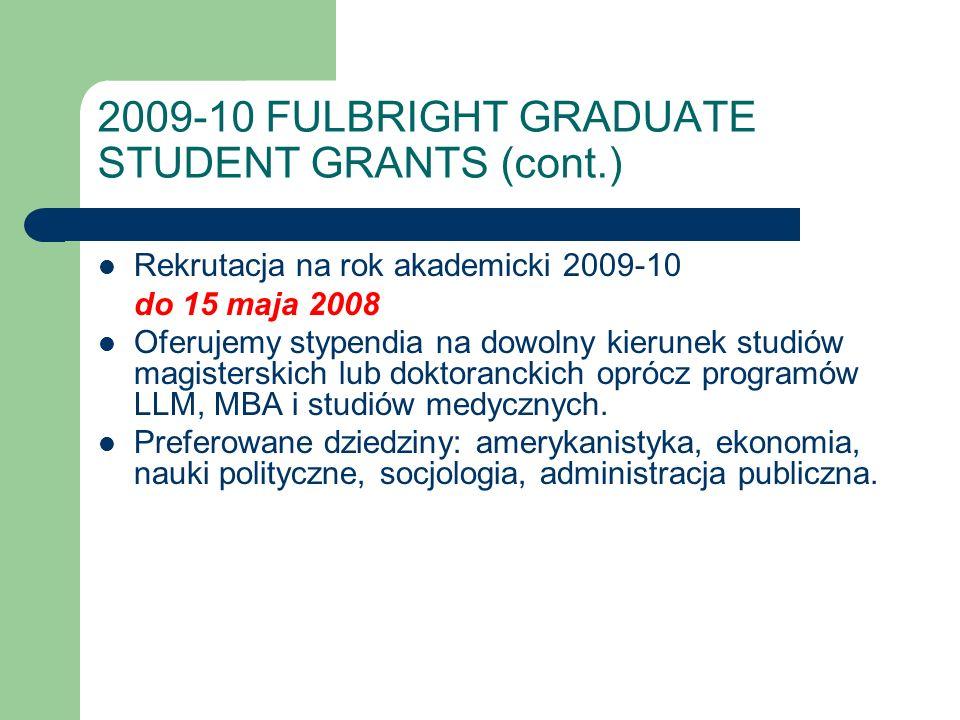 2009-10 FULBRIGHT GRADUATE STUDENT GRANTS (cont.) Rekrutacja na rok akademicki 2009-10 do 15 maja 2008 Oferujemy stypendia na dowolny kierunek studiów magisterskich lub doktoranckich oprócz programów LLM, MBA i studiów medycznych.