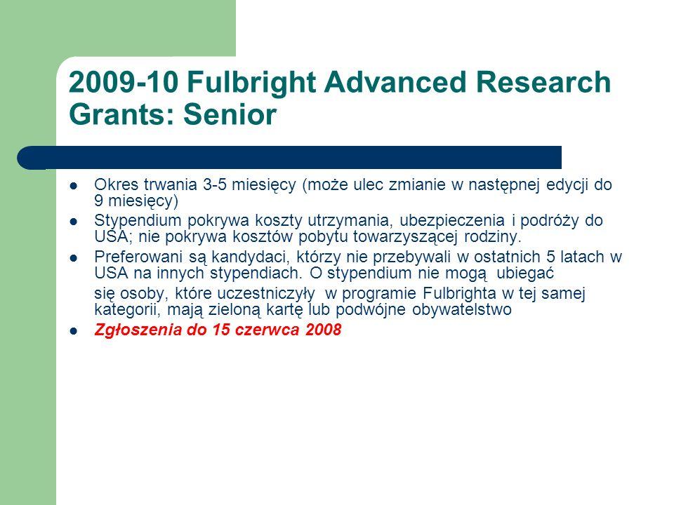 2009-10 Fulbright Advanced Research Grants: Senior Okres trwania 3-5 miesięcy (może ulec zmianie w następnej edycji do 9 miesięcy) Stypendium pokrywa koszty utrzymania, ubezpieczenia i podróży do USA; nie pokrywa kosztów pobytu towarzyszącej rodziny.