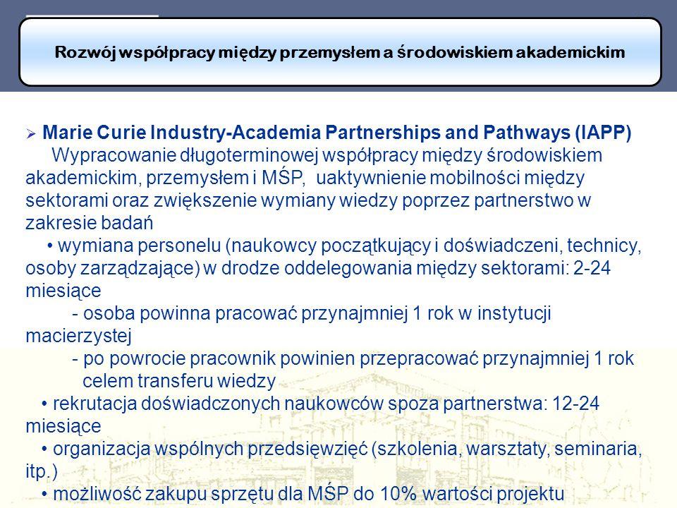 Rozwój wspó ł pracy mi ę dzy przemys ł em a ś rodowiskiem akademickim Marie Curie Industry-Academia Partnerships and Pathways (IAPP) Wypracowanie dług