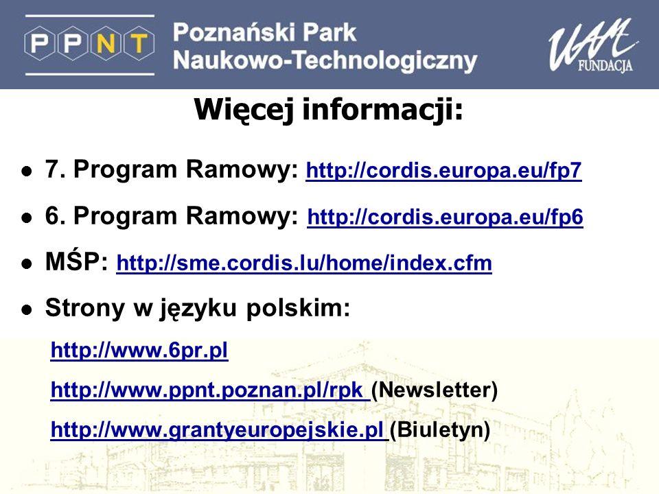 Więcej informacji: l 7. Program Ramowy: http://cordis.europa.eu/fp7 l 6. Program Ramowy: http://cordis.europa.eu/fp6 l MŚP: http://sme.cordis.lu/home/