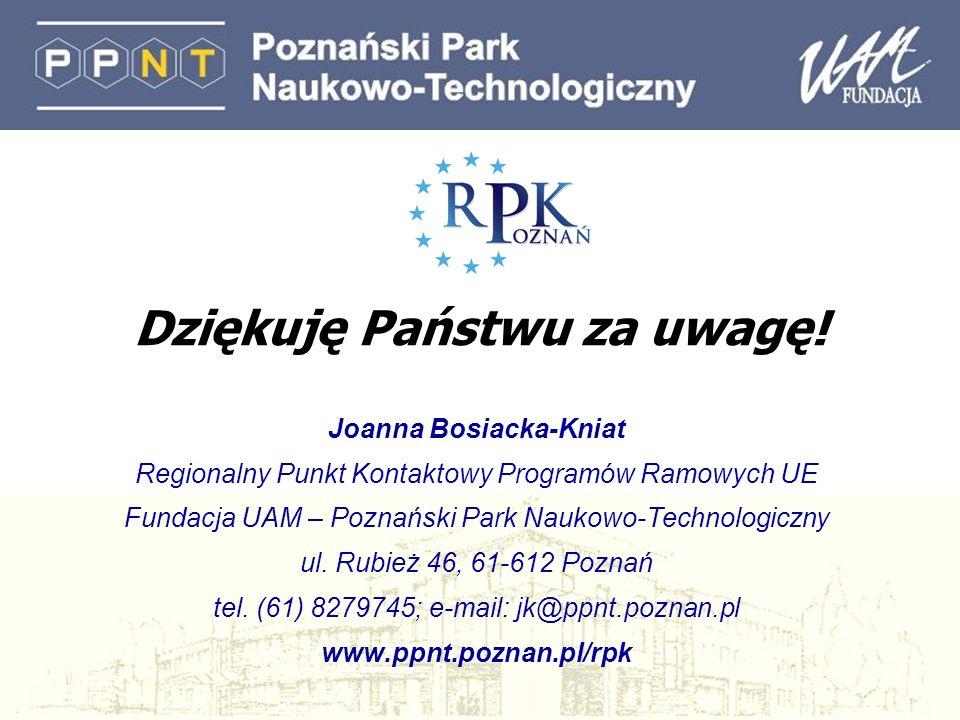 Dziękuję Państwu za uwagę! Joanna Bosiacka-Kniat Regionalny Punkt Kontaktowy Programów Ramowych UE Fundacja UAM – Poznański Park Naukowo-Technologiczn