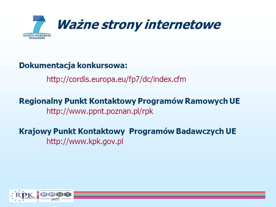 Dokumentacja konkursowa: http://cordis.europa.eu/fp7/dc/index.cfm Regionalny Punkt Kontaktowy Programów Ramowych UE http://www.ppnt.poznan.pl/rpk Kraj