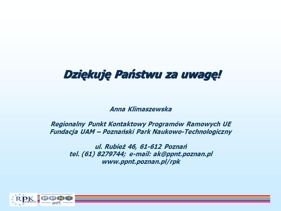 Anna Klimaszewska Regionalny Punkt Kontaktowy Programów Ramowych UE Fundacja UAM – Poznański Park Naukowo-Technologiczny ul. Rubież 46, 61-612 Poznań