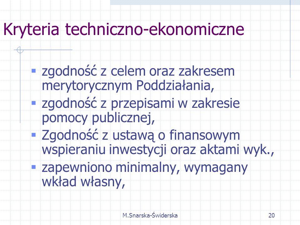 M.Snarska-Świderska20 Kryteria techniczno-ekonomiczne zgodność z celem oraz zakresem merytorycznym Poddziałania, zgodność z przepisami w zakresie pomocy publicznej, Zgodność z ustawą o finansowym wspieraniu inwestycji oraz aktami wyk., zapewniono minimalny, wymagany wkład własny,